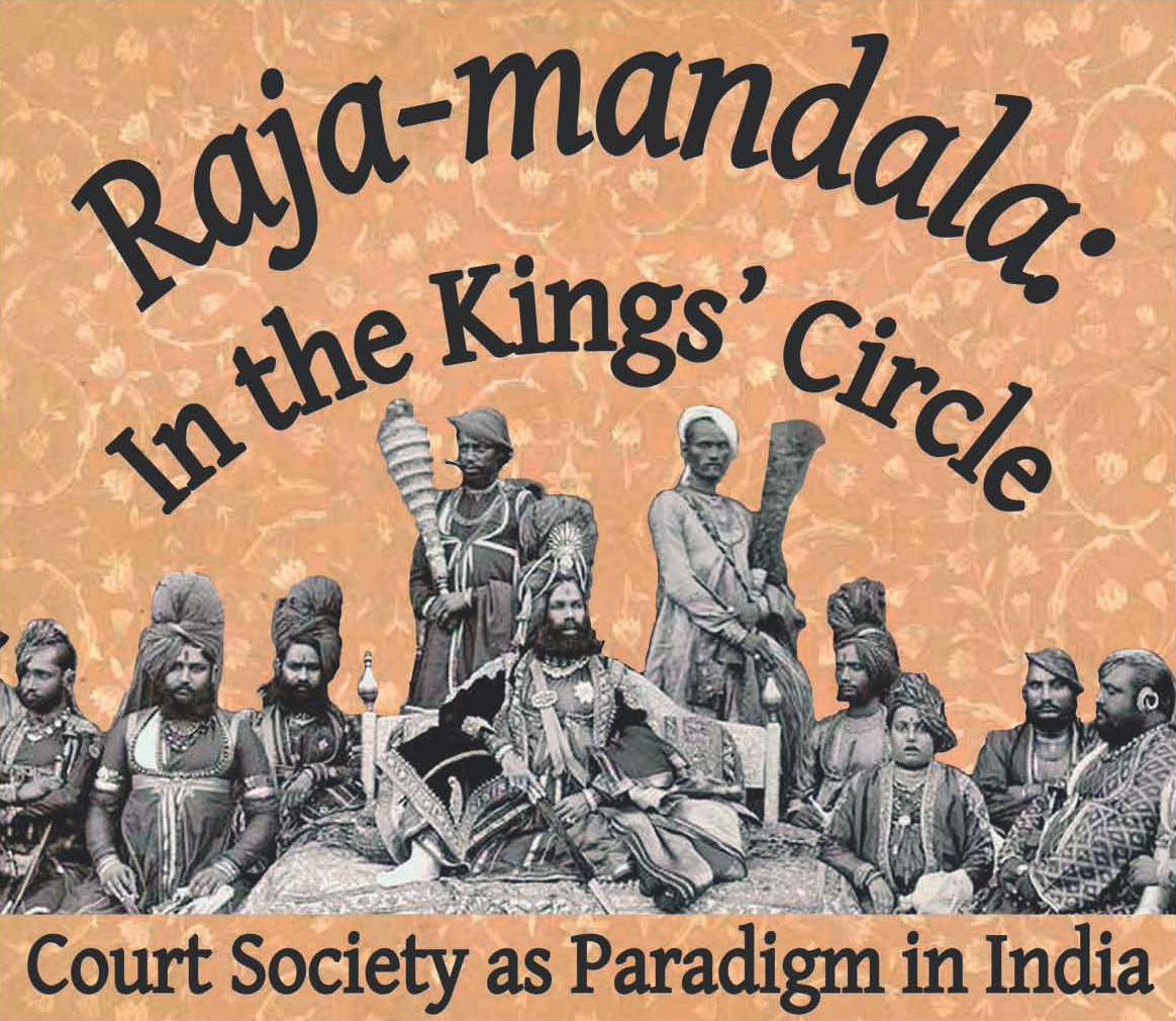 <em>Raja-mandala</em>: In the Kings' Circle - Court Society as Paradigm in India