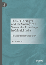 The Sufi Paradigm and the Makings of a Vernacular Knowledge in Colonial India